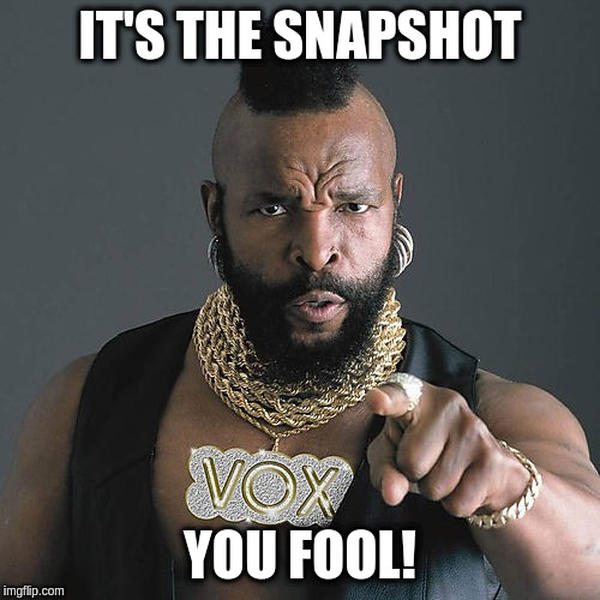 Mr. T is telling you: Its the snapshot you fool!